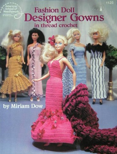 Fashion Doll Designer Gowns in thread crochet (American School of Needlework # 1125)