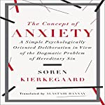 The Concept of Anxiety: A Simple Psychologically Oriented Deliberation in View of the Dogmatic Problem of Hereditary Sin | Soren Kierkegaard,Alastair Hannay (translator)