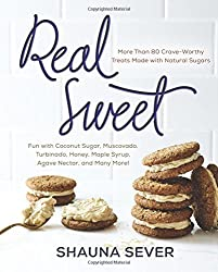 Real Sweet: More Than 80 Crave-Worthy Treats Made with Natural Sugars by Sever, Shauna (2015) Hardcover