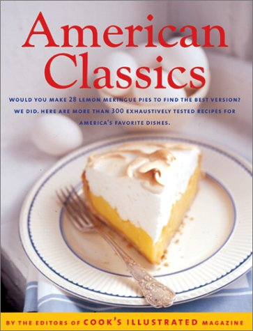 American Classics: More Than 300 Exhaustively Tested Recipes For America's Favorite - Roast Classic American