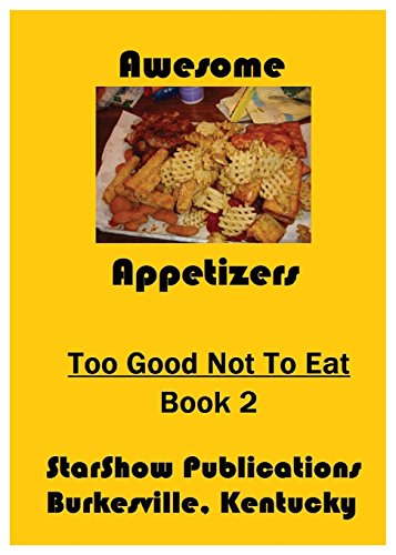 Awesome Appetizers: Too Good Not to Eat - Volume 2 by Charles W Massie