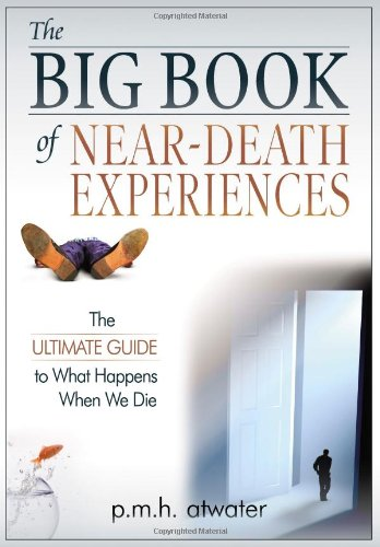 The Big Book of Near-Death Experiences: The Ultimate Guide to What Happens When We Die (Best Near Death Experiences)