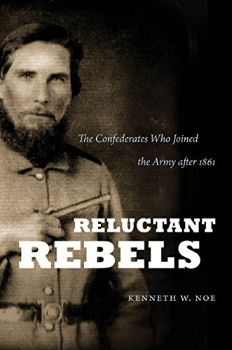 Reluctant Rebels: The Confederates Who Joined the Army after 1861 (Civil War America (Hardcover))