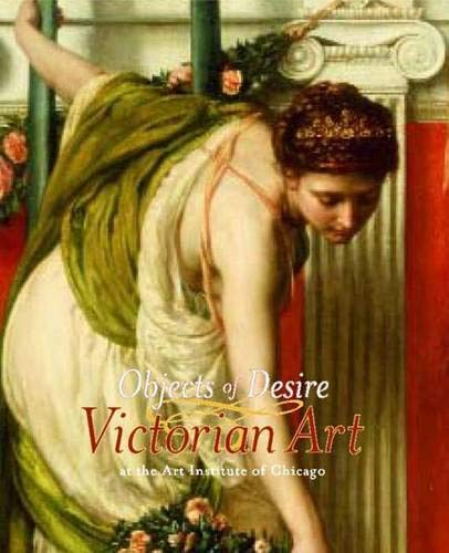 Objects of Desire: Victorian Art at the Art Institute of Chicago (Museum Studies)