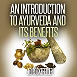 An Introduction to Ayurveda and Its Benefits | J. D. Rockefeller