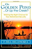 On Golden Pond... Or Up the Creek?: Making the Right Choices for Your Retirement Security by F. Bill Billimoria (2007) Hardcover