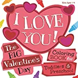 I Love You! The Big Valentine's Day Coloring Book for Toddlers and Preschool: Kids Ages 1-4