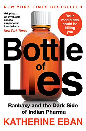 - Bottles Of Lies : Ranbaxy and the Dark Side of Indian Pharma