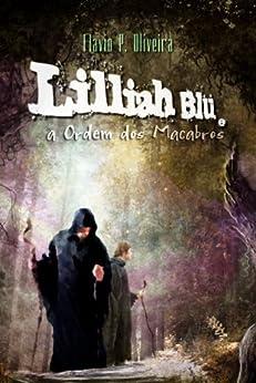 Lilliah Blü e a Ordem dos Macabros por [Oliveira, Flavio P.]