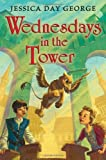 Wednesdays in the Tower, Jessica Day George, 1599906457