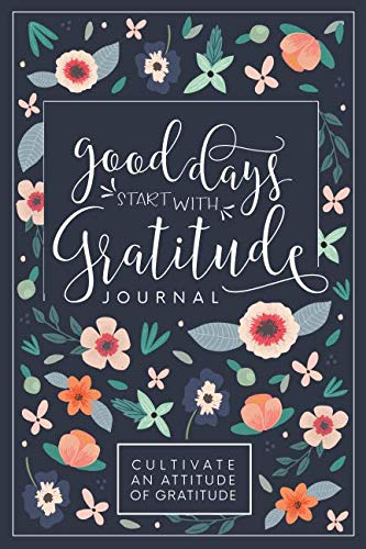 Good Days Start With Gratitude: A 52 Week Guide To Cultivate An Attitude Of Gratitude: Gratitude Journal (Last Day For Christmas Shipping)