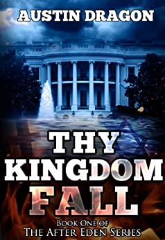 Thy Kingdom Fall (After Eden Series, Book 1): The Genesis of World War III by [Dragon, Austin]