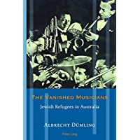 The Vanished Musicians: Jewish Refugees in Australia