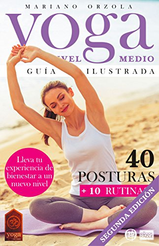 YOGA NIVEL MEDIO - GUÍA ILUSTRADA: 40 Posturas + 10 Rutinas (Colección YOGA EN CASA nº 3) (Spanish Edition)