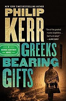 Greeks Bearing Gifts (A Bernie Gunther Novel) by [Kerr, Philip]