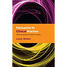 Persuasion in Clinical Practice: Helping People Make Changes