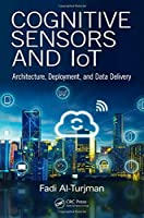 Cognitive Sensors and IoT: Architecture, Deployment, and Data Delivery Front Cover