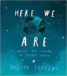 Image result for Here We Are: Notes for Living on Planet Earth by Oliver Jeffers