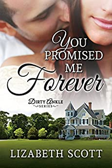 You Promised Me Forever (Dirty Ankle Book 1) by [Scott, Lizabeth]