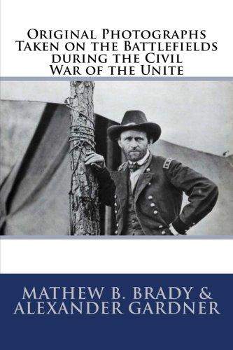 Original Photographs Taken on the Battlefields during the Civil War of the Unite pdf
