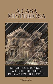 A Casa Misteriosa (Mestres da Literatura Universal Livro 3) por [Dickens, Charles, Collins, Wilkie, Gaskell, Elizabeth]