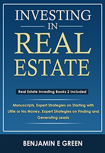 Investing In Real Estate: Real Estate Investing Book Bundle 2 Manuscripts Expert Strategies on Starting with Little or No Money Expert Strategies on Finding and Generating Leads (Best Real Estate Websites For Buyers)