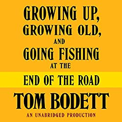 Growing Up, Growing Old and Going Fishing at the End of the Road