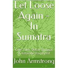 Let Loose Again - In Sumatra: Lake Toba, Dolok Sanggul & Ketambe Rainforest.