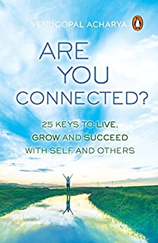 Are You Connected?: 25 keys to live, grow and succeed with self and others by [Acharya, Venugopal]