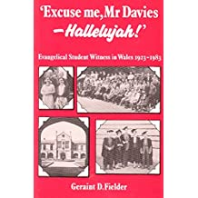 Excuse Me, Mr. Davies - Hallelujah: Evangelical Student Witness in Wales, 1923-83
