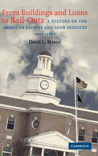 From Buildings and Loans to Bail-Outs: A History of the American Savings and Loan Industry, 1831-1995 PDF