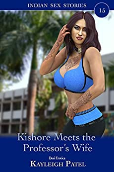 Kishore Meets the Professor's Wife: Desi Erotica (Indian Sex Stories Book 15) by [Patel, Kayleigh]