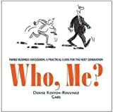 Who, Me? : Family Business Succession. A Practical Guide for the Next Generation, Kenyon-Rouvinez, Denise, 1891652192