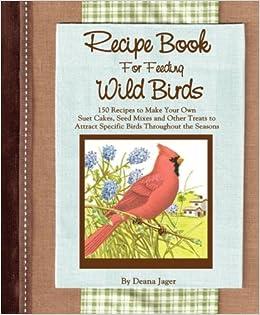 Recipe book for feeding wild birds amazon deana jager recipe book for feeding wild birds amazon deana jager 9781507791349 books forumfinder Gallery