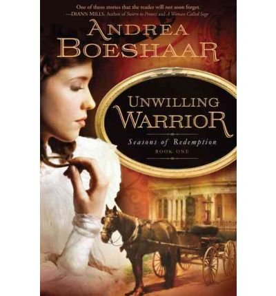 [ UNWILLING WARRIOR (SEASONS OF REDEMPTION #01) ] By Boeshaar, Andrea Kuhn ( Author) 2010 [ Paperback ]