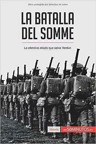 La batalla del Somme: La Ofensiva Aliada Que Salva Verdún: Amazon.es: 50Minutos.Es: Libros