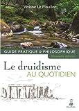 Le druidisme au quotidien : Guide pratique et philosophique