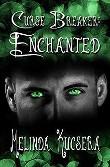 Curse Breaker: Enchanted (The Curse Breaker Saga Book 1) by [Kucsera, Melinda]