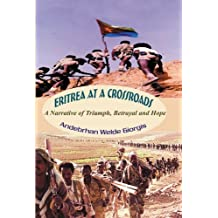 Eritrea at a Crossroads : A Narrative of Triumph, Betrayal and Hope