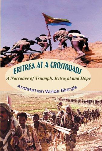 Eritrea at a Crossroads : A Narrative of Triumph, Betrayal and Hope
