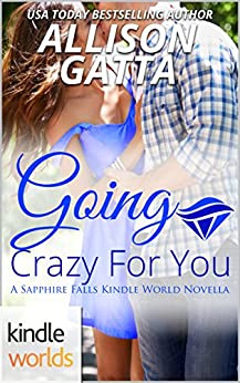 Sapphire Falls: Going Crazy For You (Kindle Worlds Novella) by [Gatta, Allison]