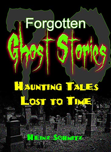 70 Forgotten Ghost Stories - Haunting Tales Lost to Time: An Anthology