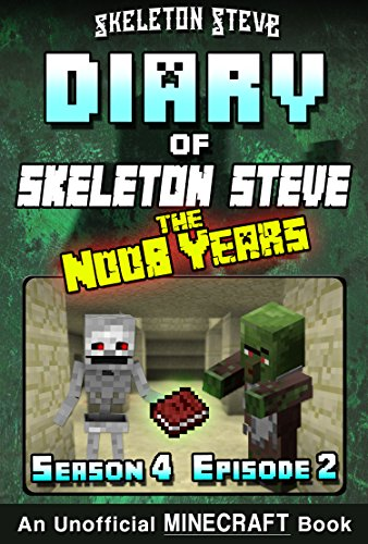 Diary of Minecraft Skeleton Steve the Noob Years - Season 4 Episode 2 (Book 20) : Unofficial Minecraft Books for Kids, Teens, & Nerds - Adventure Fan Fiction ... Collection (Crafty Art Book)