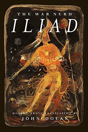 The War Nerd Iliad (Best English Translation Of The Iliad)