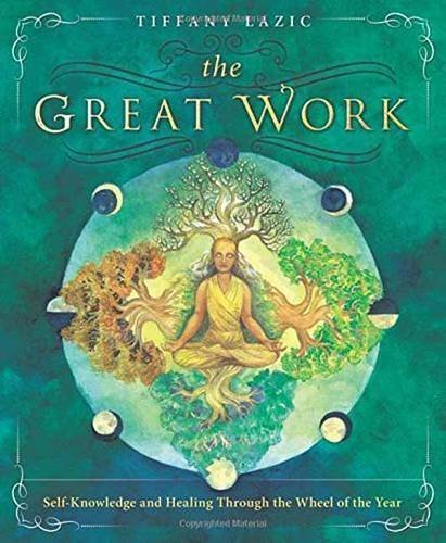 The Great Work: Self-Knowledge and Healing Through the Wheel of the Year by Tiffany Lazic - Tiffany Perth