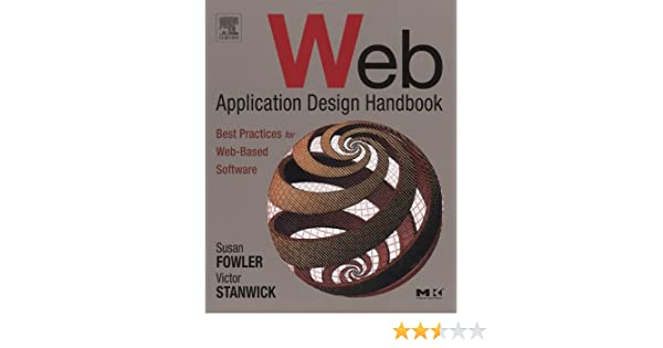 Web Application Design Handbook Best Practices For Web Based Software Interactive Technologies Ebook Fowler Susan Stanwick Victor Amazon Ca Kindle Store