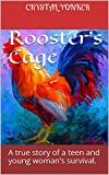 Rooster's Cage: A true story of a teen and young woman's survival.