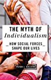 The Myth of Individualism : How Social Forces Shape Our Lives, Callero, Peter, 1442217456