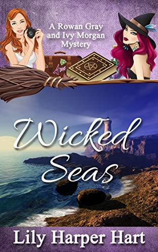 Wicked Seas: A Rowan Gray and Ivy Morgan Mystery by [Hart, Lily Harper]