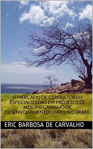 O MERCADO DE CONSULTORIAS ESPECIALIZADAS EM PROJETOS DE MDL (MECANISMO DE DESENVOLVIMENTO LIMPO) NO BRASIL